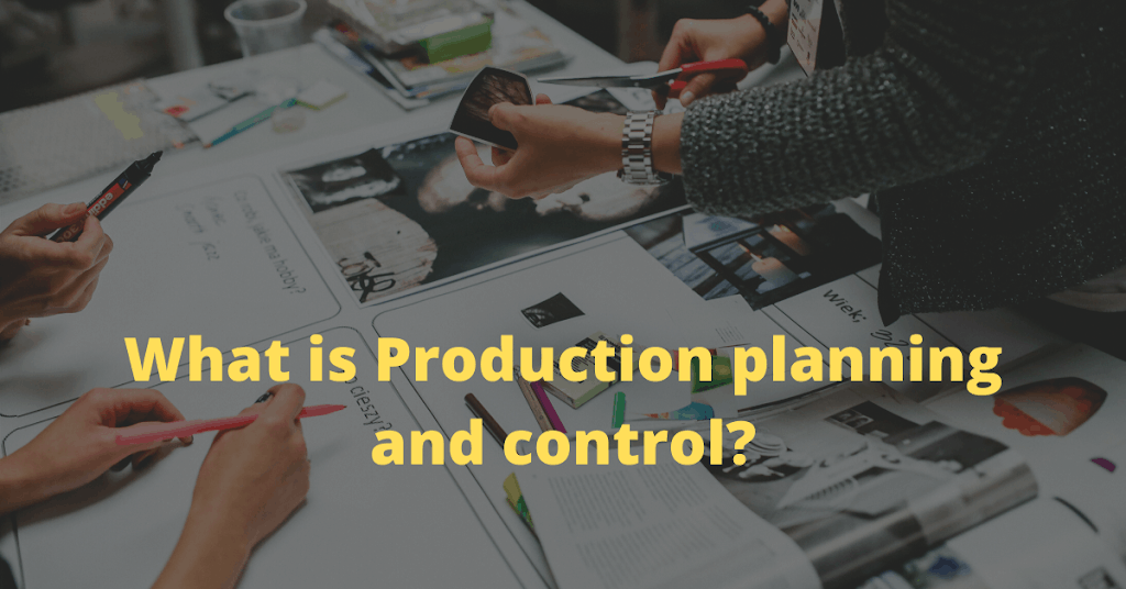 What is Production planning and Control ? [Simply explained], 8 Functions of production planning and control.