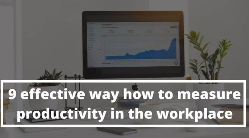 9 effective way how to measure productivity in the workplace